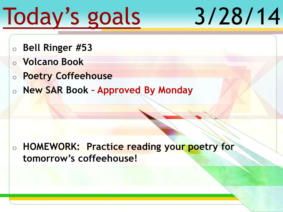 """Today's goals o Bell Ringer #52 o Finish Writing """"What If"""" Poems o Begin Volcano Book o New SAR Book – Approved By Monday o HOMEWORK: Practice reading"""