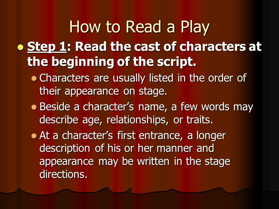 How to Read a Play Step 1: Read the cast of characters at the beginning of the script.