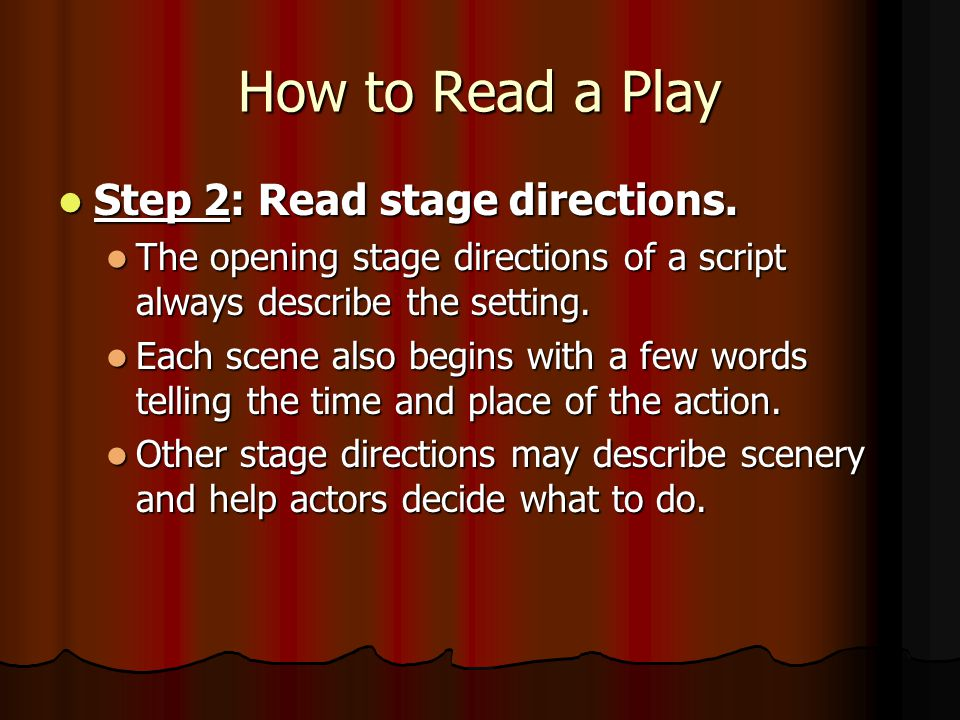 How to Read a Play Step 2: Read stage directions.Step 2: Read stage directions.
