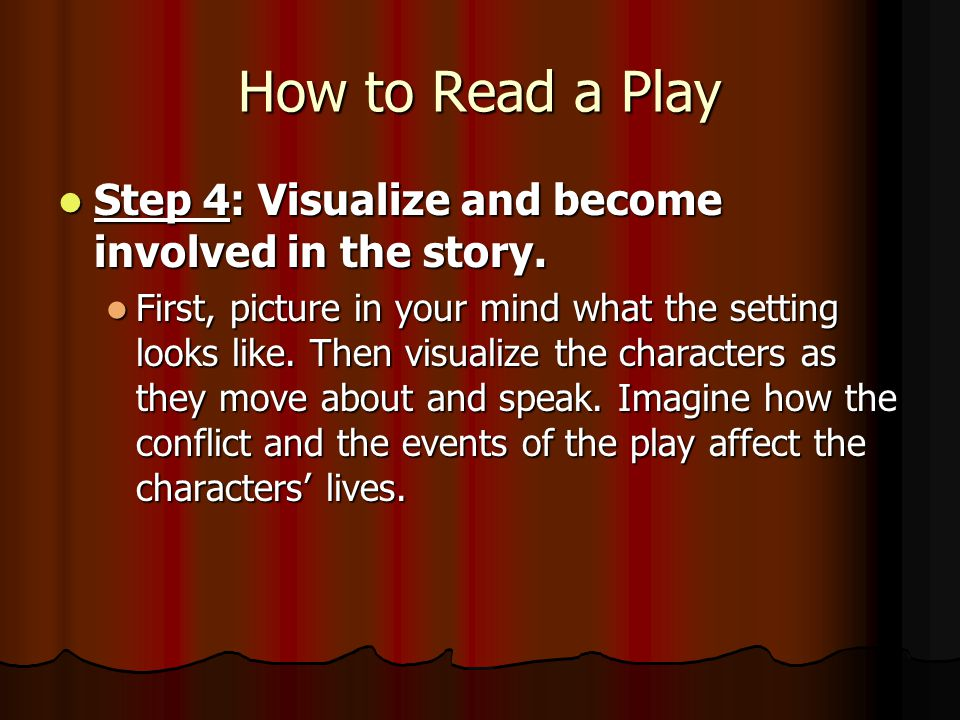 How to Read a Play Character Development: Dialogue and stage directions help you understand the characters and visualize them as real people.