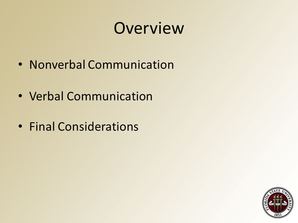 Overview Nonverbal Communication Verbal Communication Final Considerations