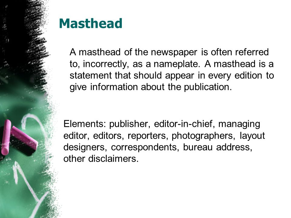 Masthead A masthead of the newspaper is often referred to, incorrectly, as a nameplate.
