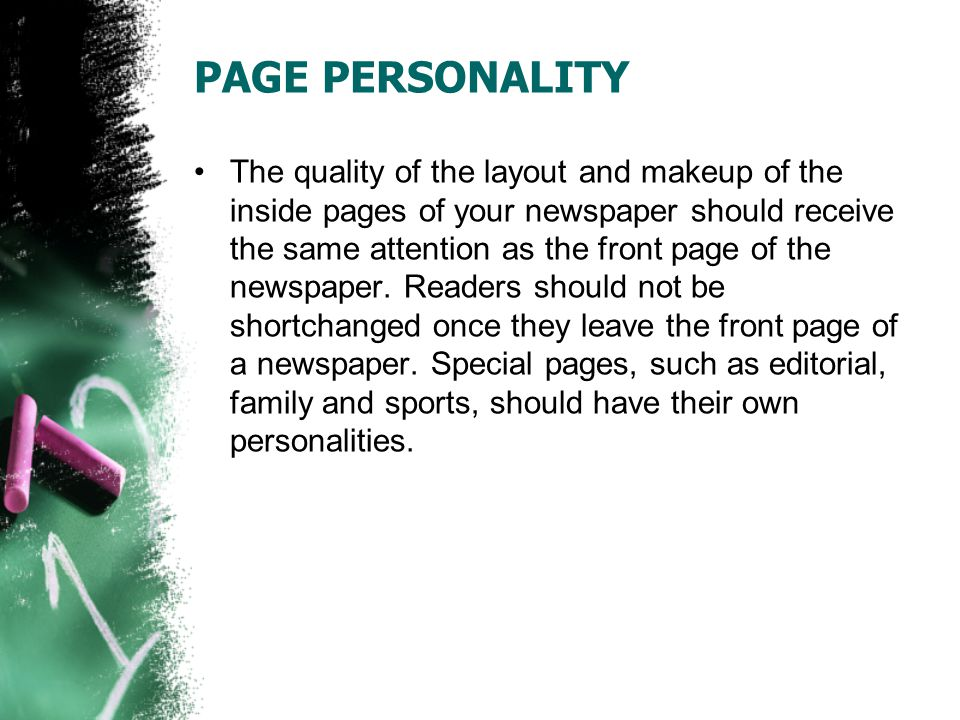 PAGE PERSONALITY The quality of the layout and makeup of the inside pages of your newspaper should receive the same attention as the front page of the newspaper.