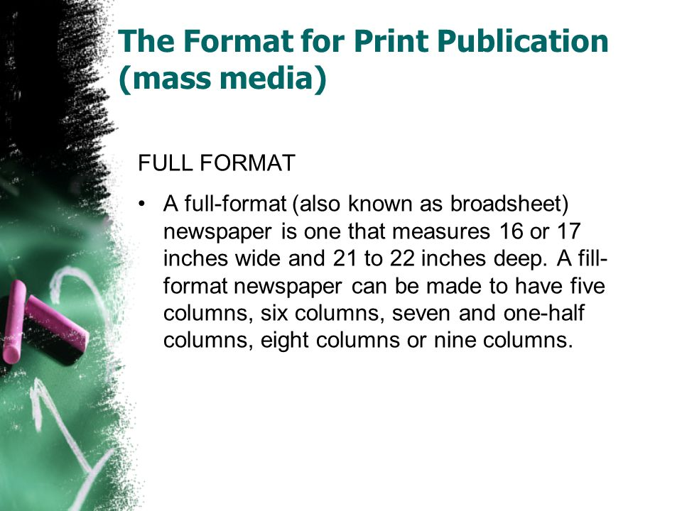 The Format for Print Publication (mass media) TABLOID A tabloid newspaper is about half the size of a full-format newspaper.