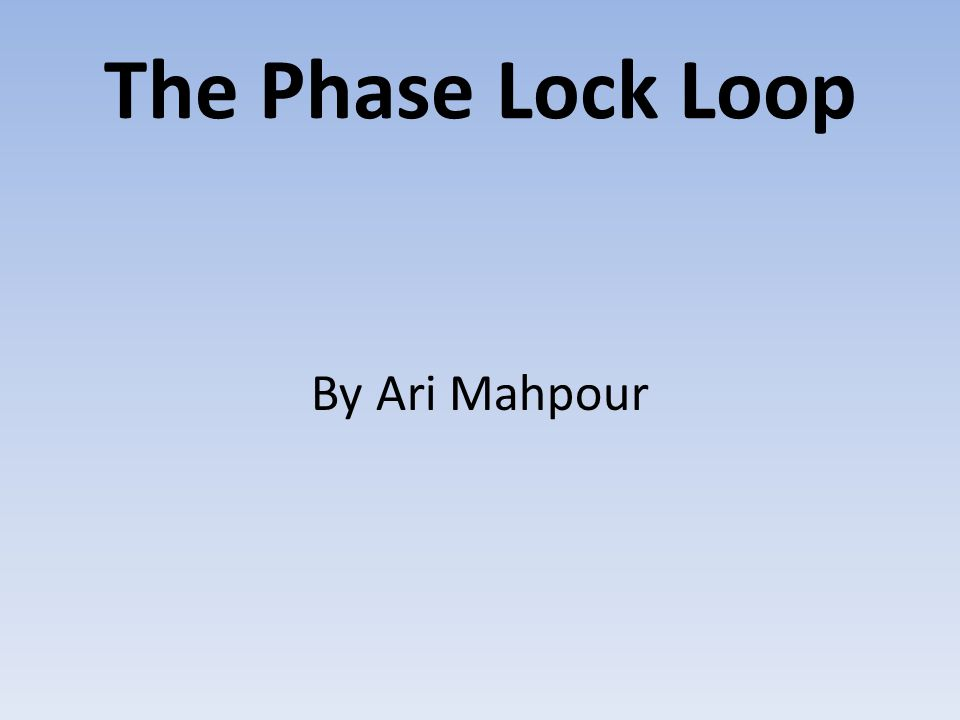 The Phase Lock Loop By Ari Mahpour