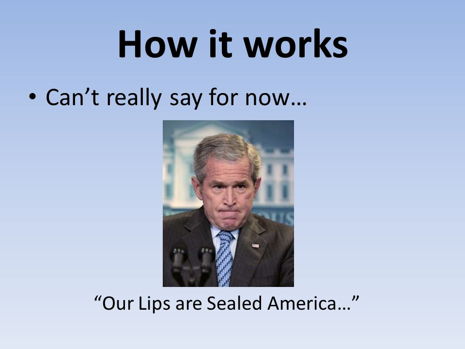 How it works Can't really say for now… Our Lips are Sealed America…
