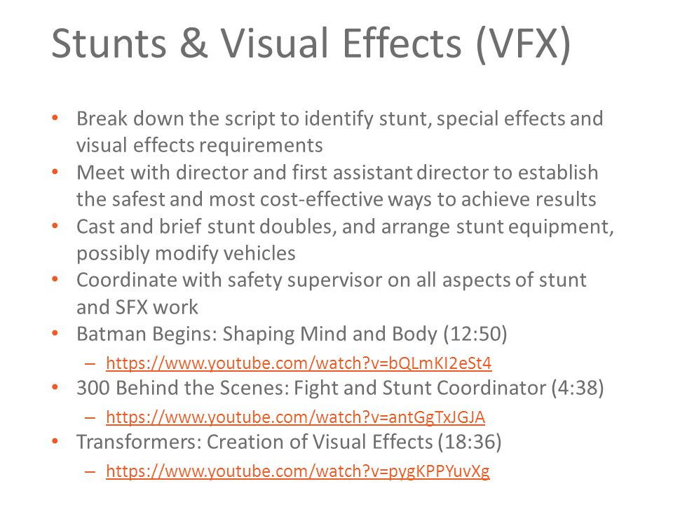 Stunts & Visual Effects (VFX) Break down the script to identify stunt, special effects and visual effects requirements Meet with director and first as