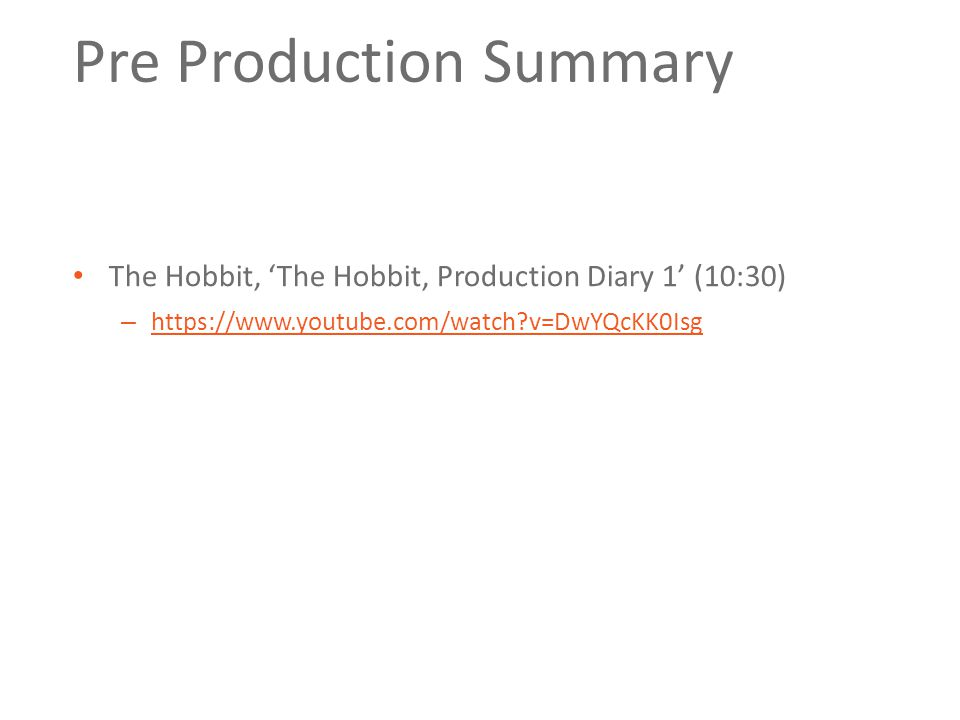 Pre Production Summary The Hobbit, 'The Hobbit, Production Diary 1' (10:30) – https://www.youtube.com/watch v=DwYQcKK0Isg https://www.youtube.com/watch v=DwYQcKK0Isg