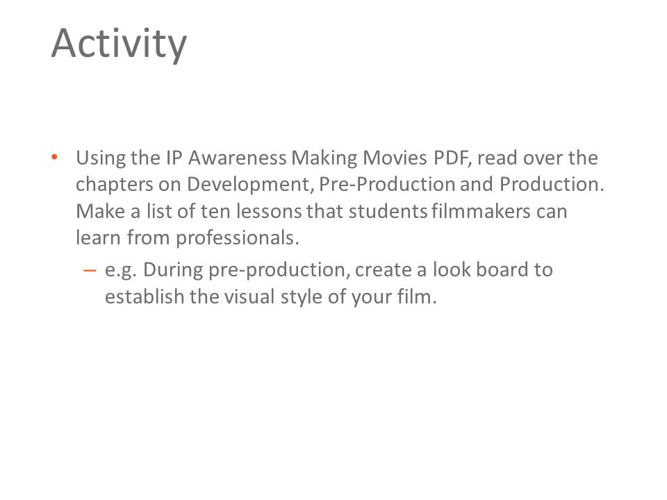 Activity Using the IP Awareness Making Movies PDF, read over the chapters on Development, Pre-Production and Production.