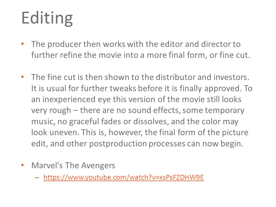 Editing The producer then works with the editor and director to further refine the movie into a more final form, or fine cut. The fine cut is then sho