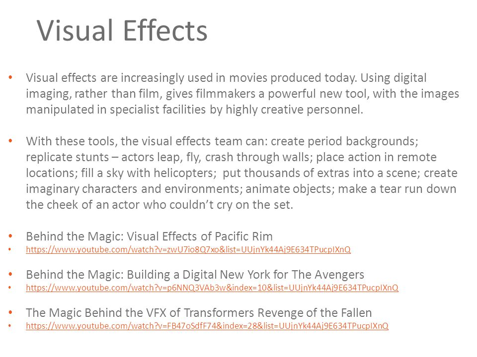 Visual Effects Visual effects are increasingly used in movies produced today.