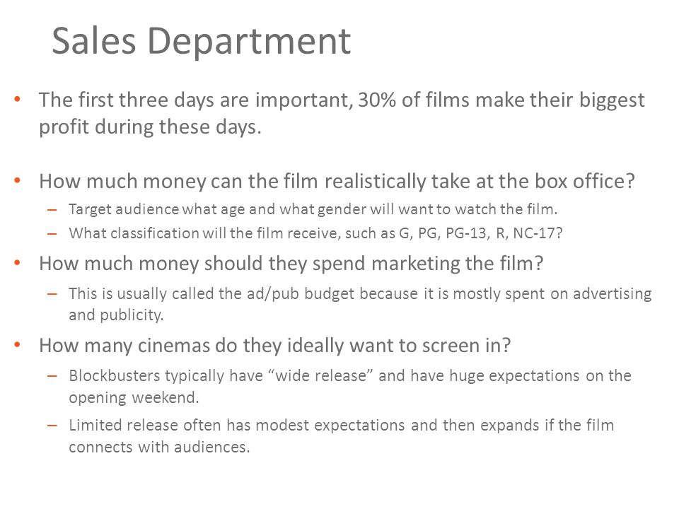 Sales Department The first three days are important, 30% of films make their biggest profit during these days.