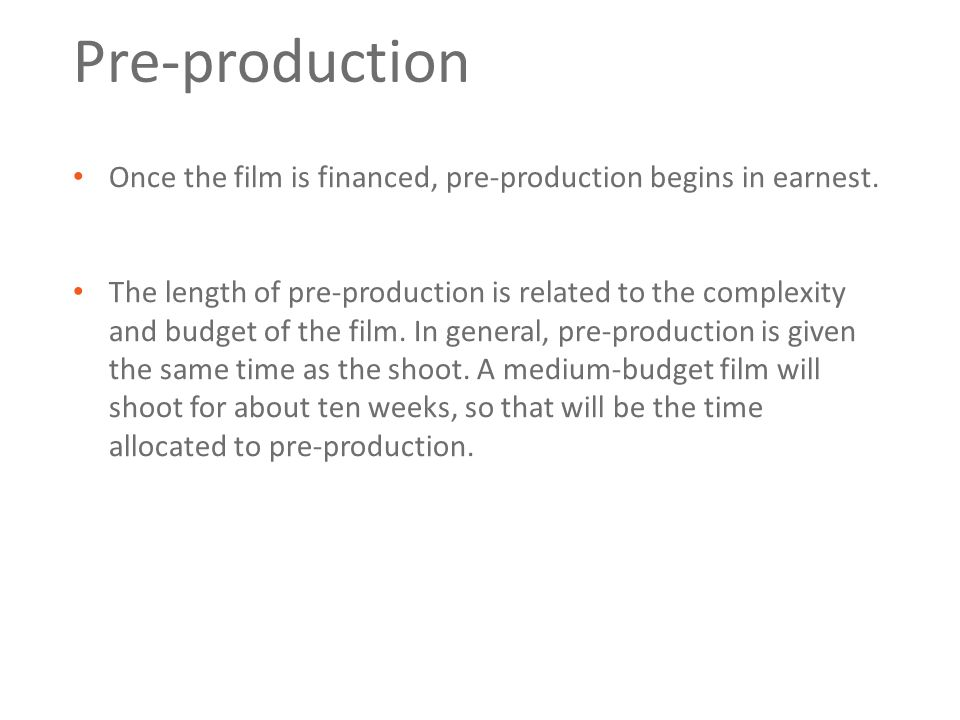 Pre-production Activities Overview Hire Department Heads & Crew Cast Actors and Stunt Doubles Scout Locations Storyboard / Shot Design Previsualization Organize Production Department Establish Production Schedule Create Budgets & Contracts Rehearse Actors & Stunt Doubles Art Direction / Set Design Costume & MakeUp Design