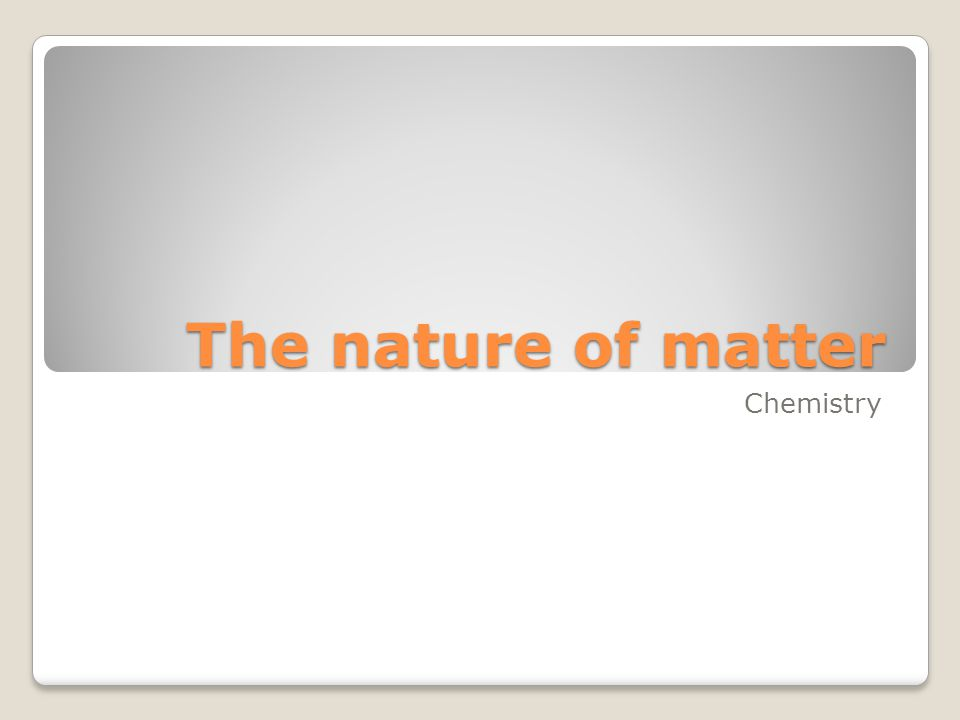 The nature of matter Chemistry