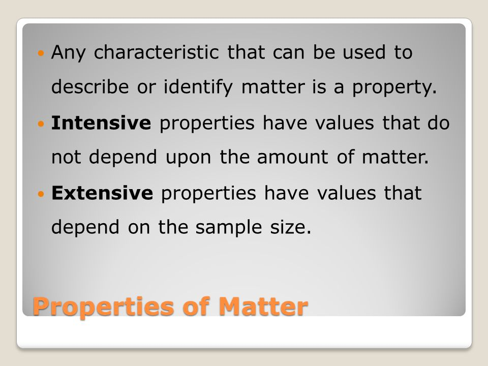 Properties of Matter Any characteristic that can be used to describe or identify matter is a property. Intensive properties have values that do not de