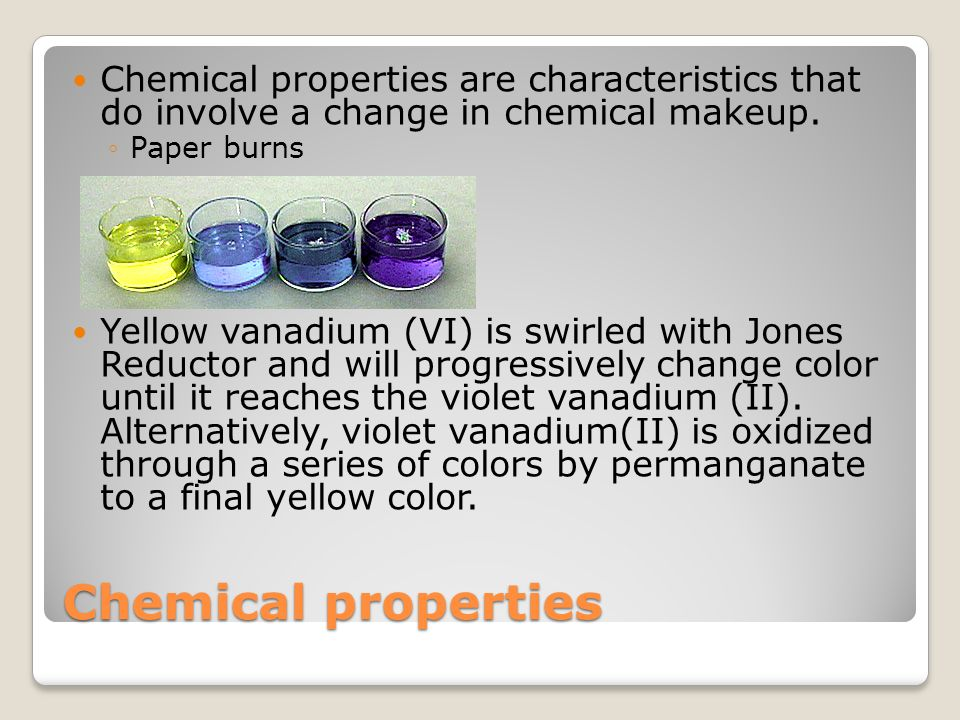 Chemical properties Chemical properties are characteristics that do involve a change in chemical makeup.