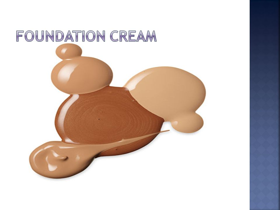  Foundations are available in various forms: liquids, gels, creams, solid creams, cakes (pancakes), mousse, or in sticks (pen stick).