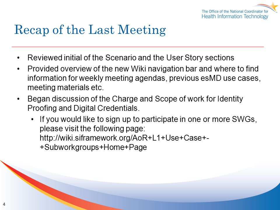Recap of the Last Meeting Reviewed initial of the Scenario and the User Story sections Provided overview of the new Wiki navigation bar and where to find information for weekly meeting agendas, previous esMD use cases, meeting materials etc.