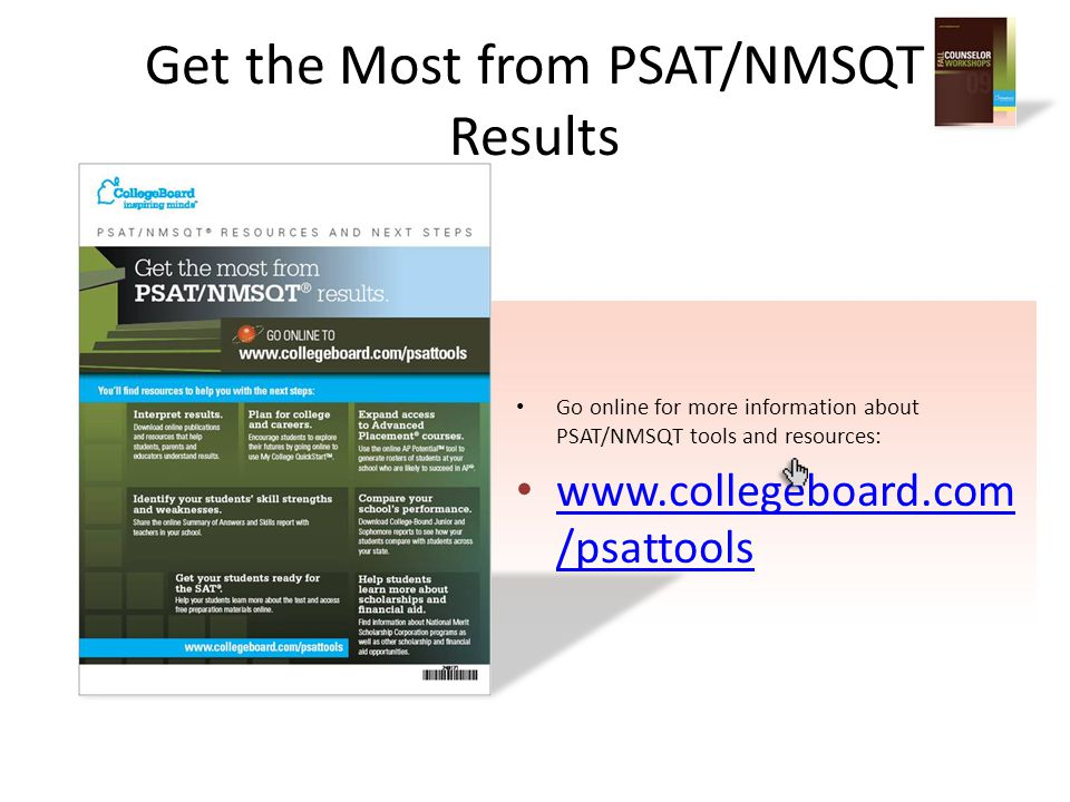 Get the Most from PSAT/NMSQT Results Go online for more information about PSAT/NMSQT tools and resources: www.collegeboard.com /psattools www.collegeboard.com /psattools