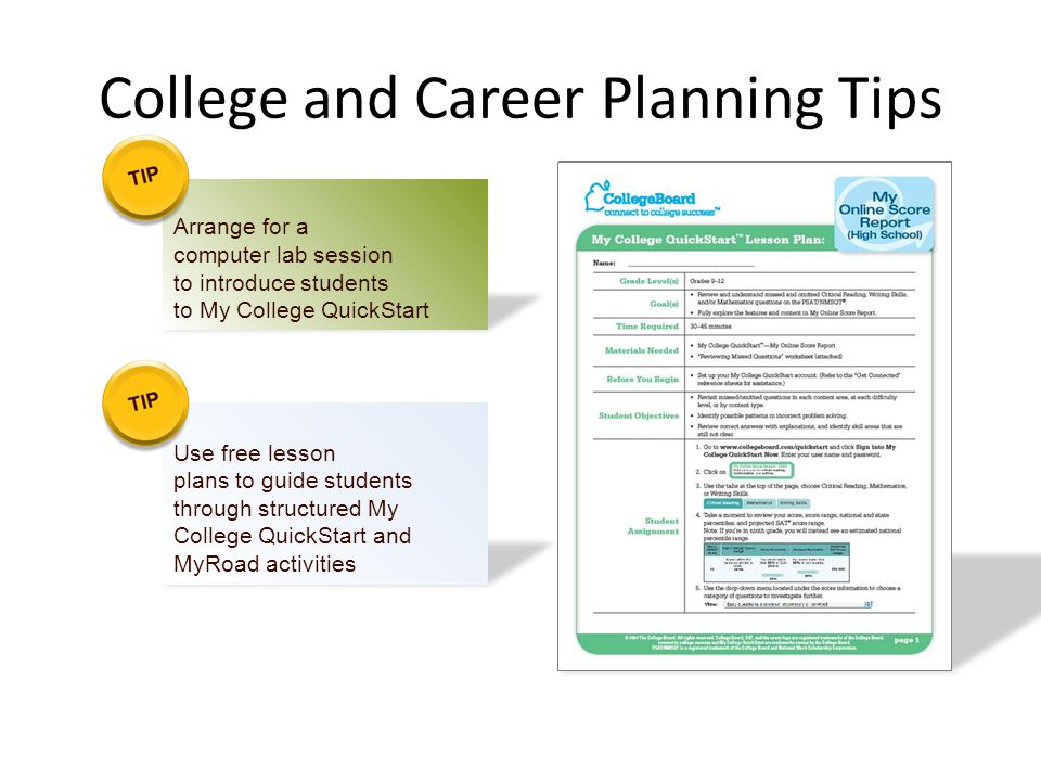 College and Career Planning Tips Arrange for a computer lab session to introduce students to My College QuickStart Use free lesson plans to guide stud