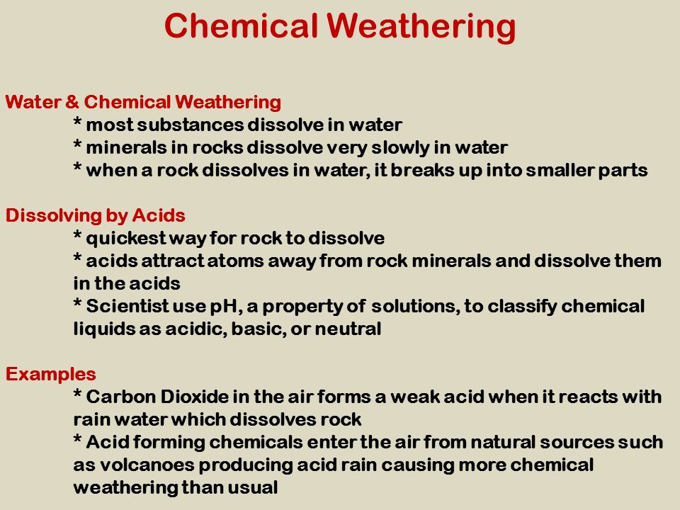 Chemical Weathering Water & Chemical Weathering * most substances dissolve in water * minerals in rocks dissolve very slowly in water * when a rock di