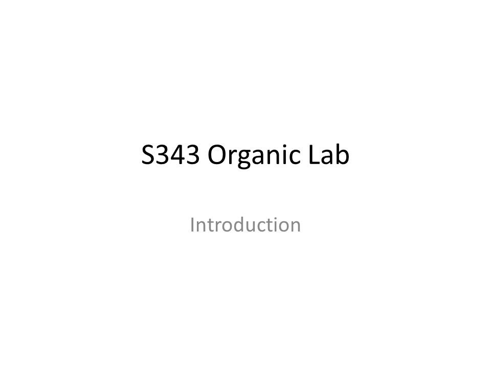 S343 Organic Lab Introduction
