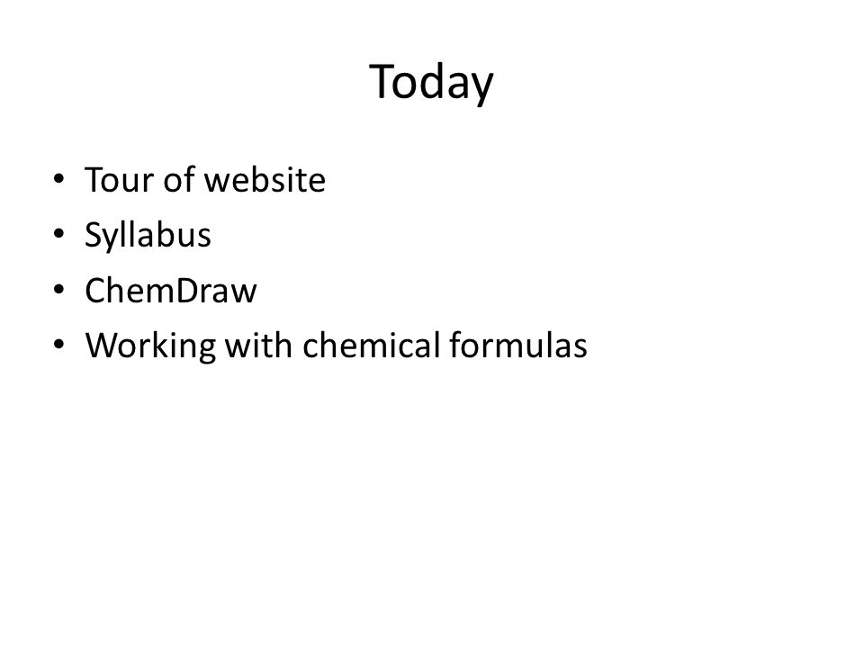 Today Tour of website Syllabus ChemDraw Working with chemical formulas