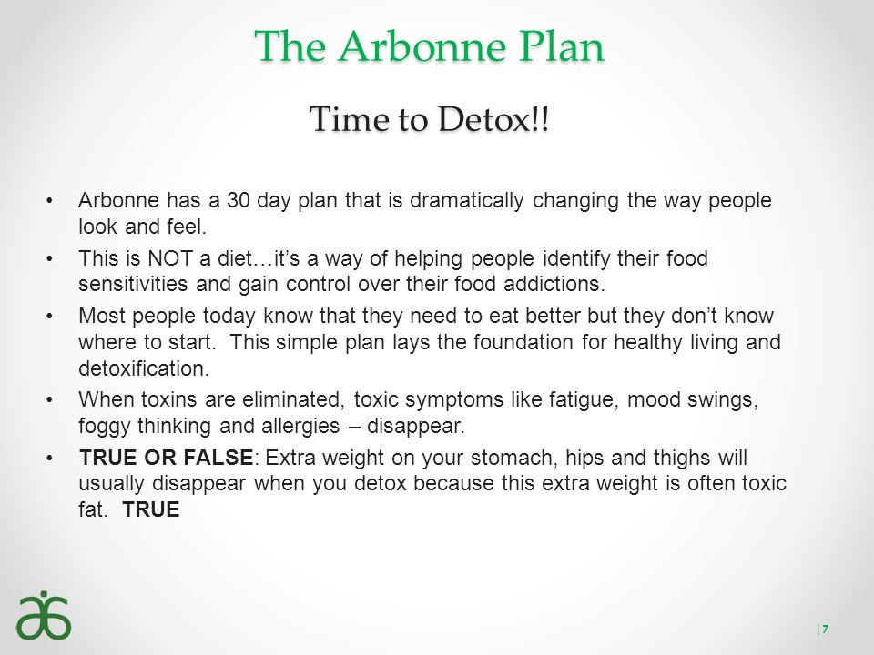 The Arbonne Plan Time to Detox!! Arbonne has a 30 day plan that is dramatically changing the way people look and feel. This is NOT a diet…it's a way o