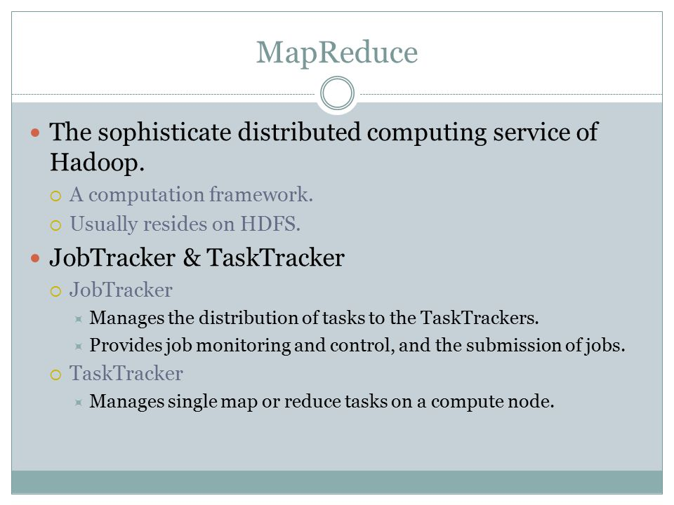 MapReduce The sophisticate distributed computing service of Hadoop.