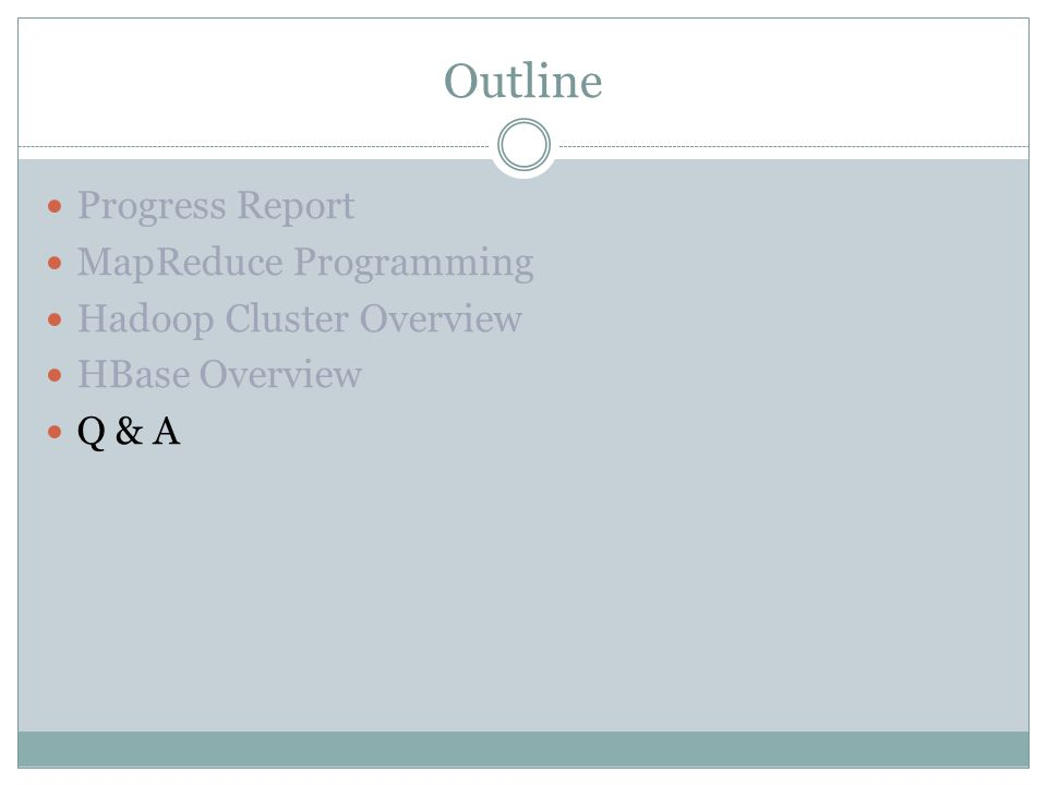 Outline Progress Report MapReduce Programming Hadoop Cluster Overview HBase Overview Q & A
