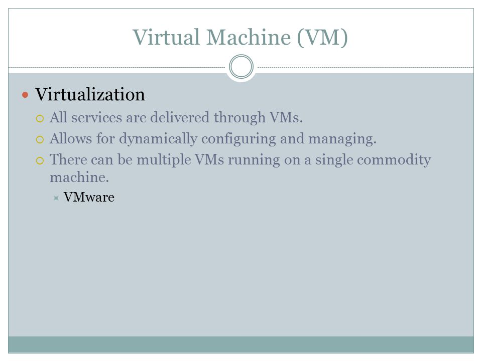 Virtual Machine (VM) Virtualization  All services are delivered through VMs.