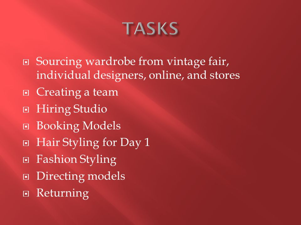  Sourcing wardrobe from vintage fair, individual designers, online, and stores  Creating a team  Hiring Studio  Booking Models  Hair Styling for Day 1  Fashion Styling  Directing models  Returning