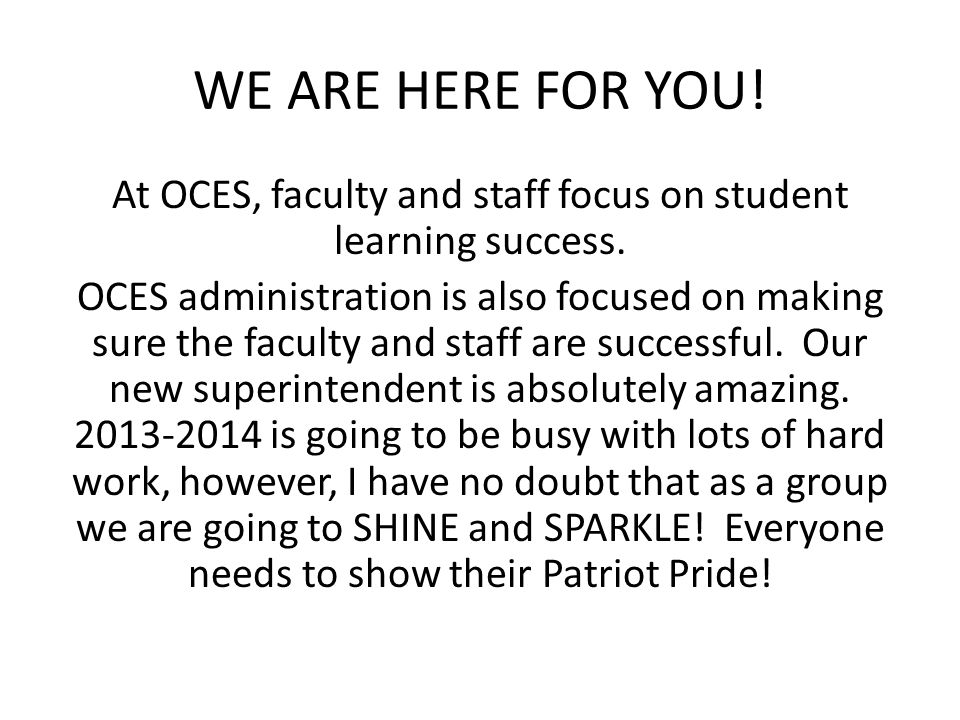 WE ARE HERE FOR YOU. At OCES, faculty and staff focus on student learning success.
