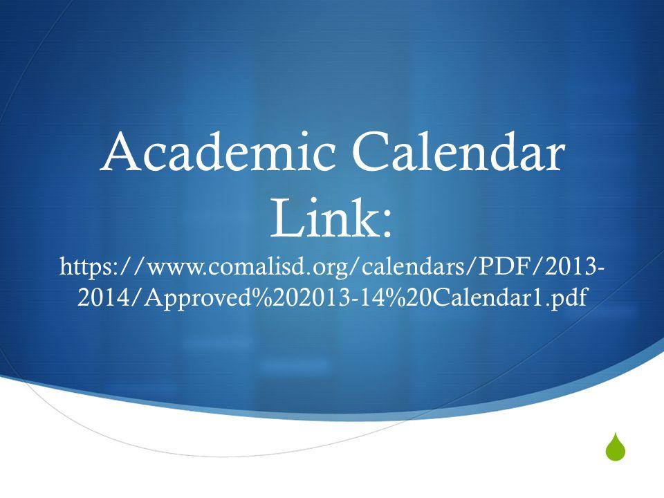  Academic Calendar Link: https://www.comalisd.org/calendars/PDF/2013- 2014/Approved%202013-14%20Calendar1.pdf