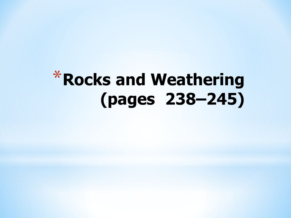 * Rocks and Weathering (pages 238–245)