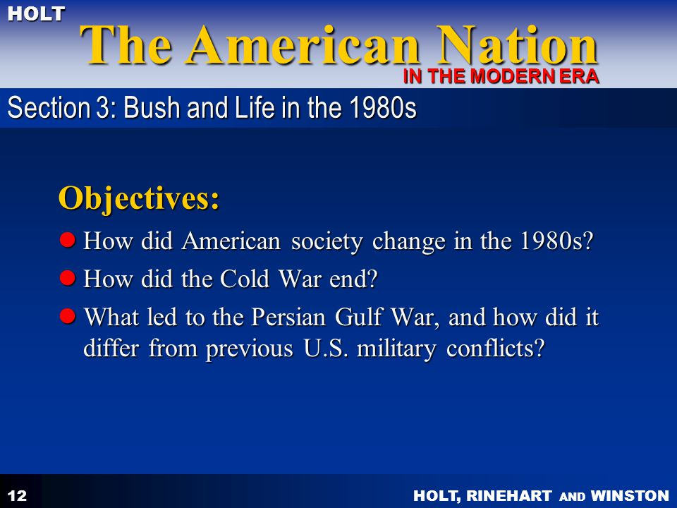 HOLT, RINEHART AND WINSTON The American Nation HOLT IN THE MODERN ERA 12 Objectives: How did American society change in the 1980s? How did American so