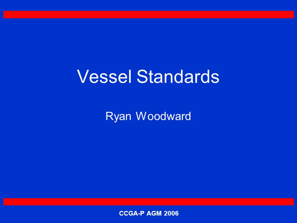 CCGA-P AGM 2006 Relationship between vessel classes/configurations and the Units Vessel classification and configuration requirements for units to be determined as part of the Resource Allocation Plan.