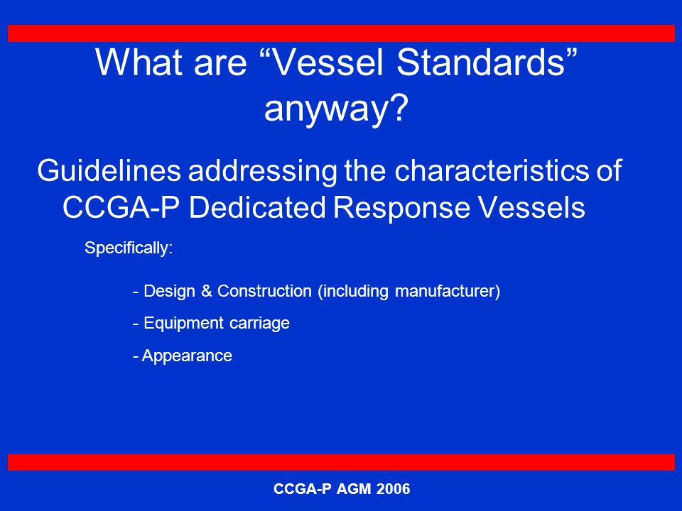 CCGA-P AGM 2006 What are Vessel Standards anyway.