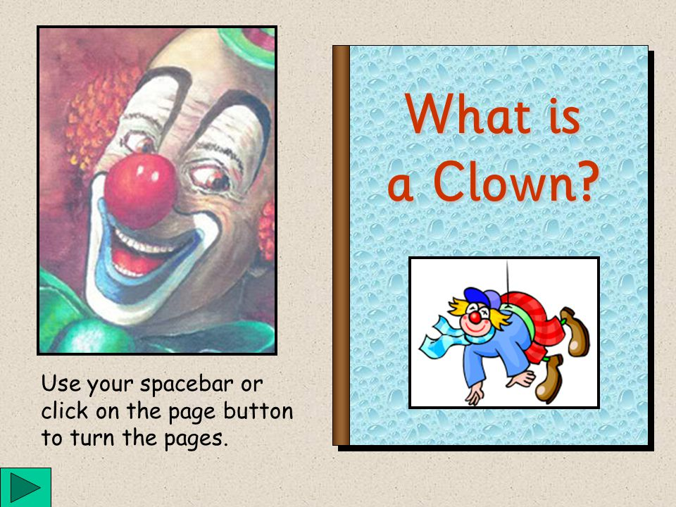 What is a Clown? Use your spacebar or click on the page button to turn the pages.
