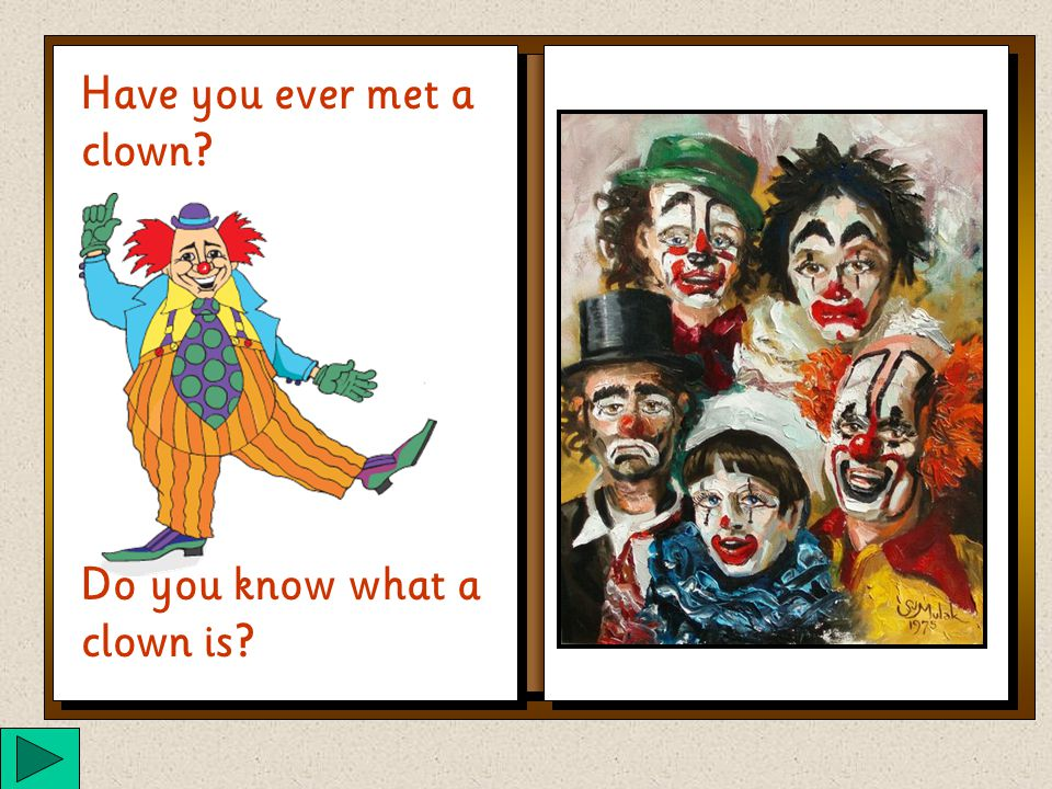 What is a Clown Use your spacebar or click on the page button to turn the pages.