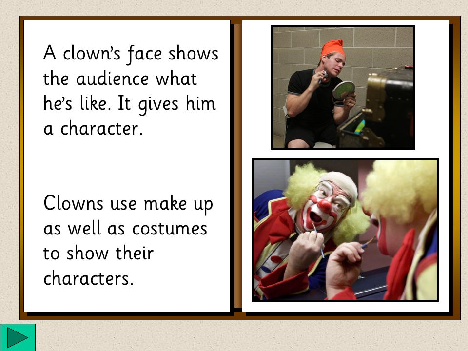 A clown's face shows the audience what he's like.It gives him a character.