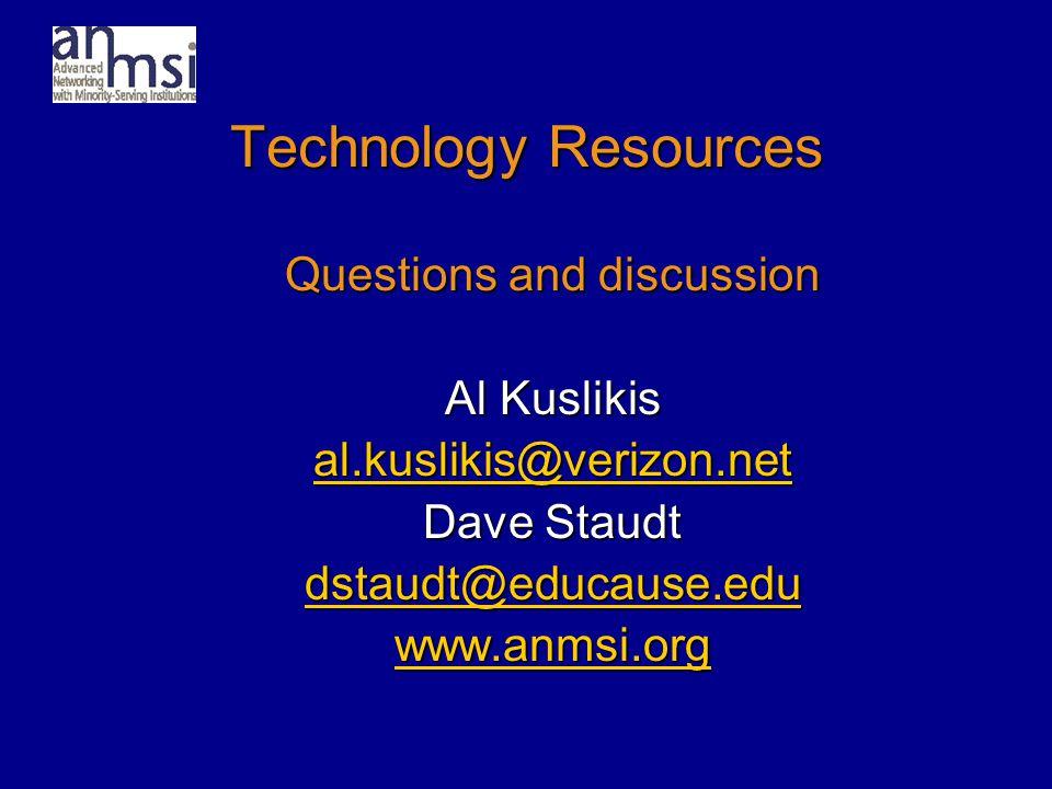 Technology Resources Questions and discussion Al Kuslikis al.kuslikis@verizon.net Dave Staudt dstaudt@educause.edu www.anmsi.org