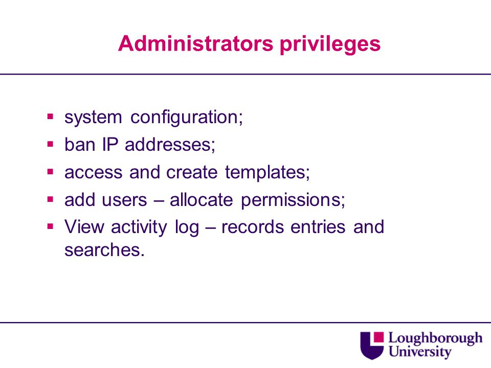 Administrators privileges  system configuration;  ban IP addresses;  access and create templates;  add users – allocate permissions;  View activi