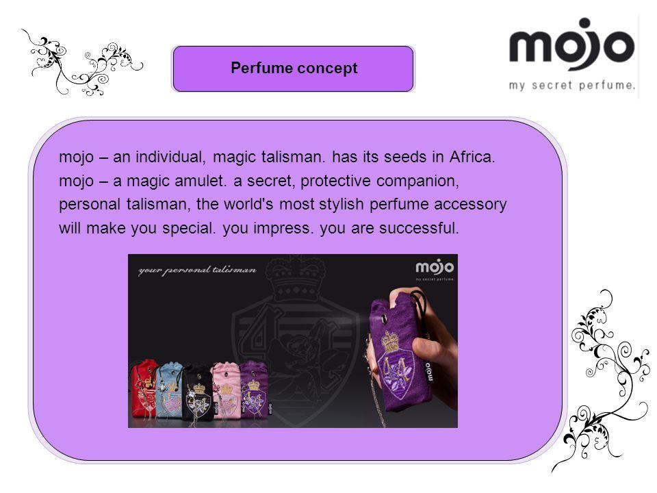 Perfume concept mojo – an individual, magic talisman. has its seeds in Africa. mojo – a magic amulet. a secret, protective companion, personal talisma