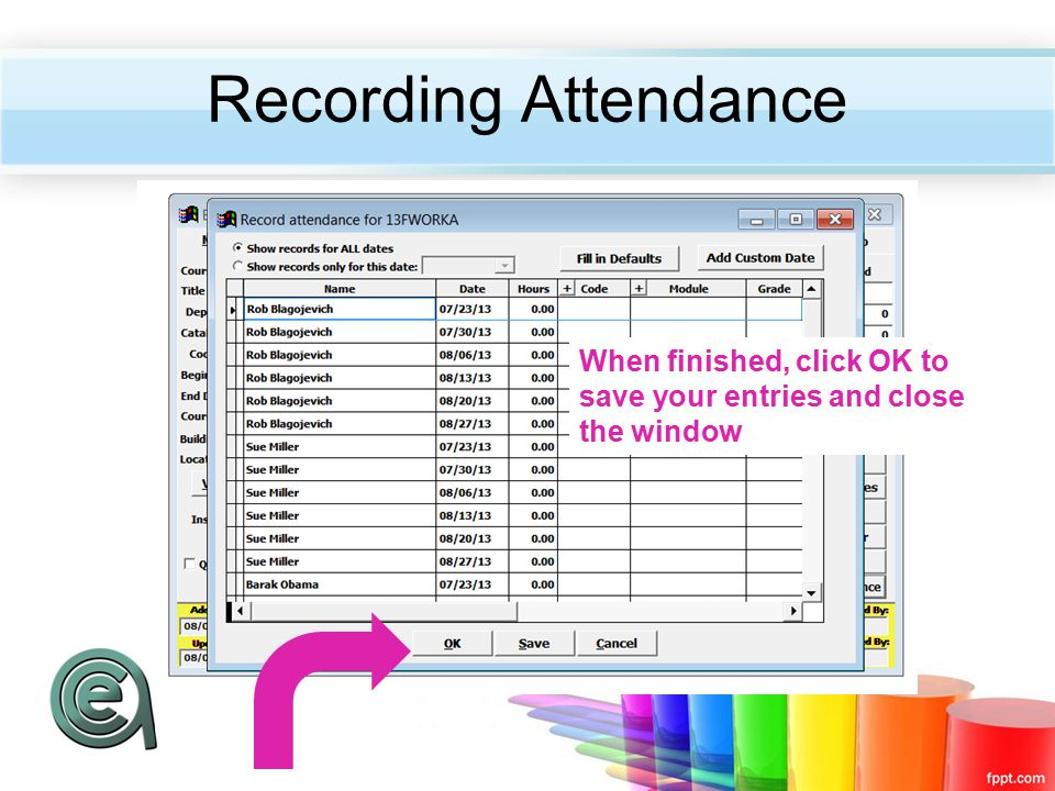 Recording Attendance When finished, click OK to save your entries and close the window