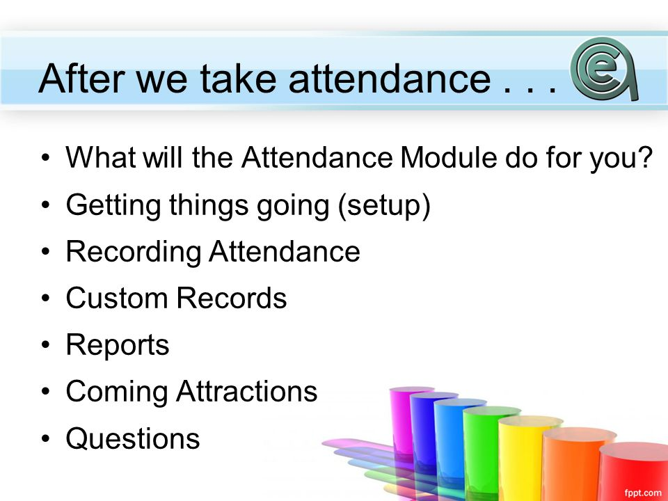 Log if and for how long a participant attended a session Note why the class hours and attendance hours don't match Record a session grade Record additional lab or clinical time What does the Attendance Module do for you?