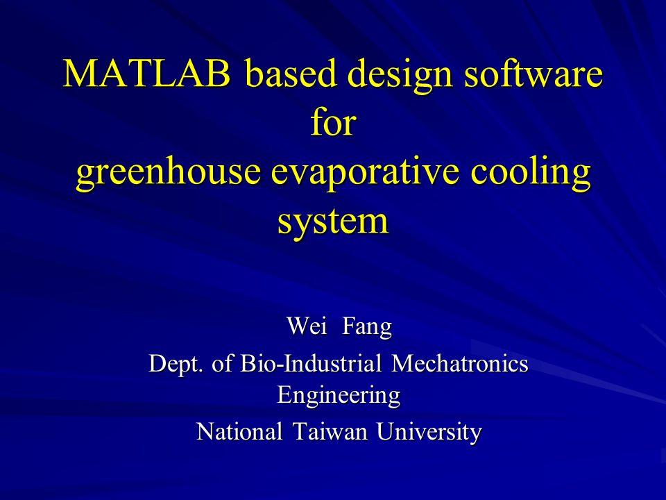 MATLAB based design software for greenhouse evaporative cooling system Wei Fang Dept.
