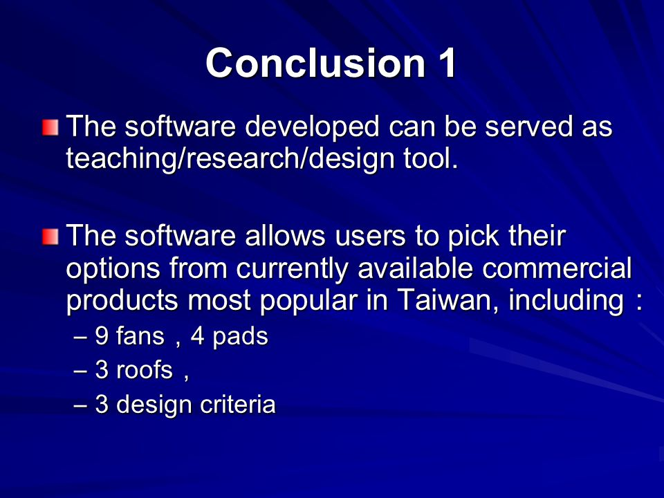 Conclusion 1 The software developed can be served as teaching/research/design tool. The software allows users to pick their options from currently ava