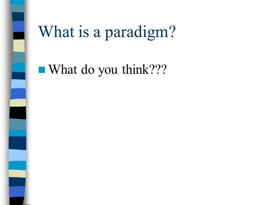 What is a paradigm? What do you think???