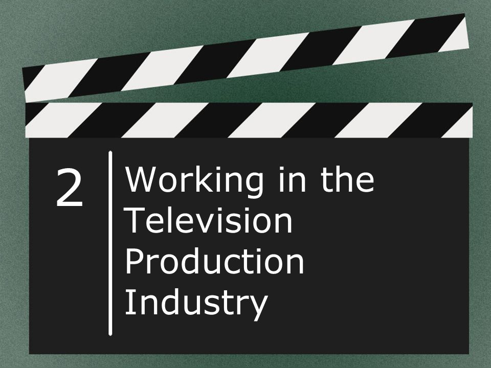 2 Working in the Television Production Industry